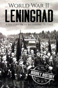 world war II hourly history leningrad a history from beginning to end book review